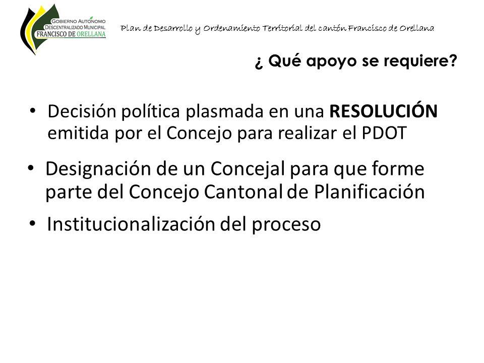 Plan de Desarrollo y Ordenamiento Territorial del cantón Francisco de Orellana Decisión política plasmada en una RESOLUCIÓN emitida por el Concejo par