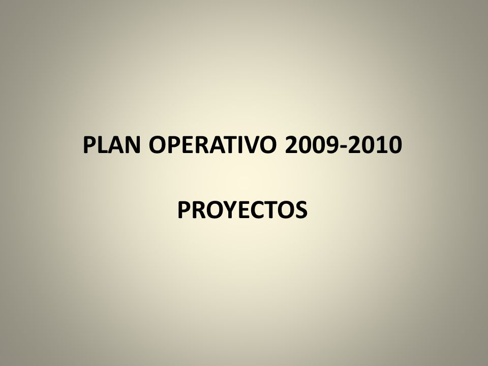 PLAN OPERATIVO 2009-2010 PROYECTOS