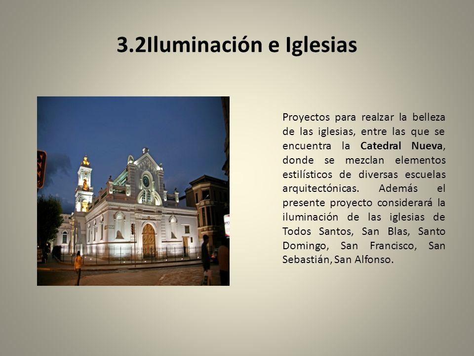3.2Iluminación e Iglesias Proyectos para realzar la belleza de las iglesias, entre las que se encuentra la Catedral Nueva, donde se mezclan elementos