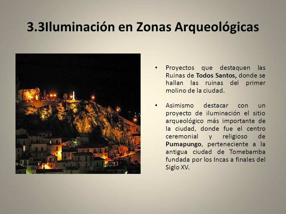 3.3Iluminación en Zonas Arqueológicas Proyectos que destaquen las Ruinas de Todos Santos, donde se hallan las ruinas del primer molino de la ciudad.