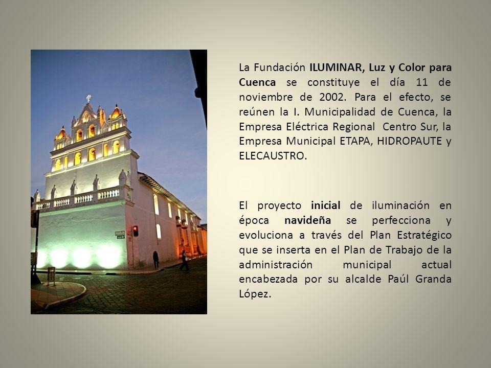 La Fundación ILUMINAR, Luz y Color para Cuenca se constituye el día 11 de noviembre de 2002. Para el efecto, se reúnen la I. Municipalidad de Cuenca,