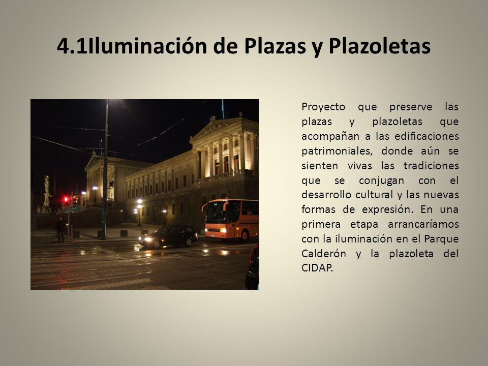 4.1Iluminación de Plazas y Plazoletas Proyecto que preserve las plazas y plazoletas que acompañan a las edificaciones patrimoniales, donde aún se sienten vivas las tradiciones que se conjugan con el desarrollo cultural y las nuevas formas de expresión.