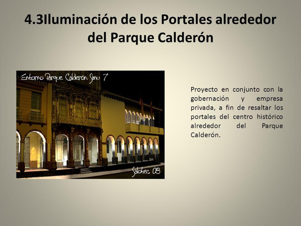 4.3Iluminación de los Portales alrededor del Parque Calderón Proyecto en conjunto con la gobernación y empresa privada, a fin de resaltar los portales del centro histórico alrededor del Parque Calderón.