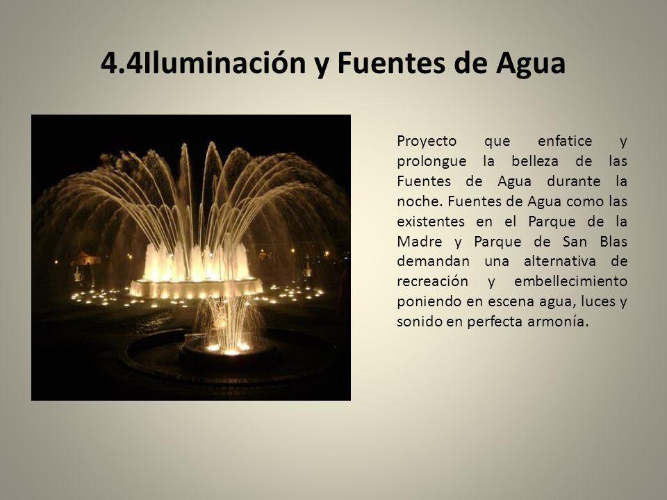 4.4Iluminación y Fuentes de Agua Proyecto que enfatice y prolongue la belleza de las Fuentes de Agua durante la noche. Fuentes de Agua como las existe