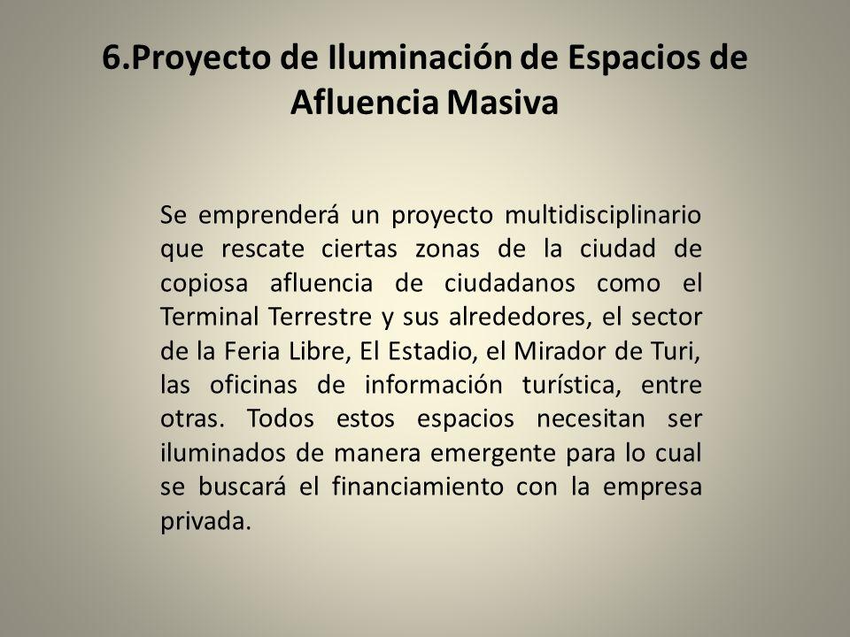 6.Proyecto de Iluminación de Espacios de Afluencia Masiva Se emprenderá un proyecto multidisciplinario que rescate ciertas zonas de la ciudad de copio