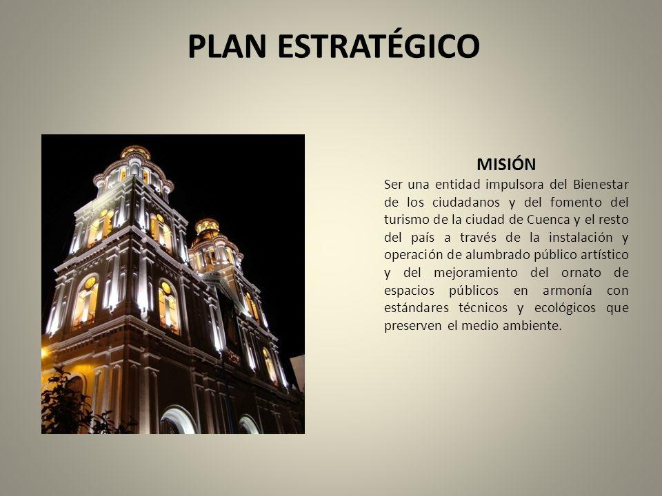 PLAN ESTRATÉGICO MISIÓN Ser una entidad impulsora del Bienestar de los ciudadanos y del fomento del turismo de la ciudad de Cuenca y el resto del país
