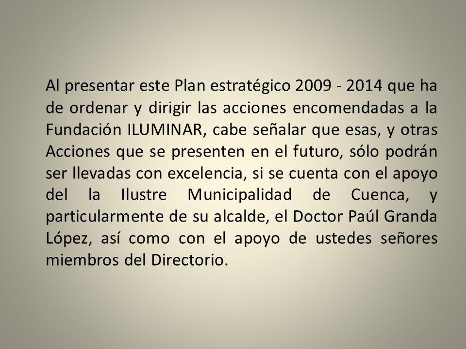 Al presentar este Plan estratégico 2009 - 2014 que ha de ordenar y dirigir las acciones encomendadas a la Fundación ILUMINAR, cabe señalar que esas, y