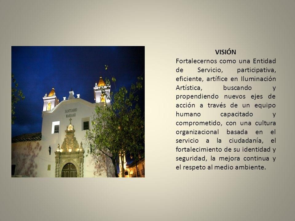 VISIÓN Fortalecernos como una Entidad de Servicio, participativa, eficiente, artífice en Iluminación Artística, buscando y propendiendo nuevos ejes de