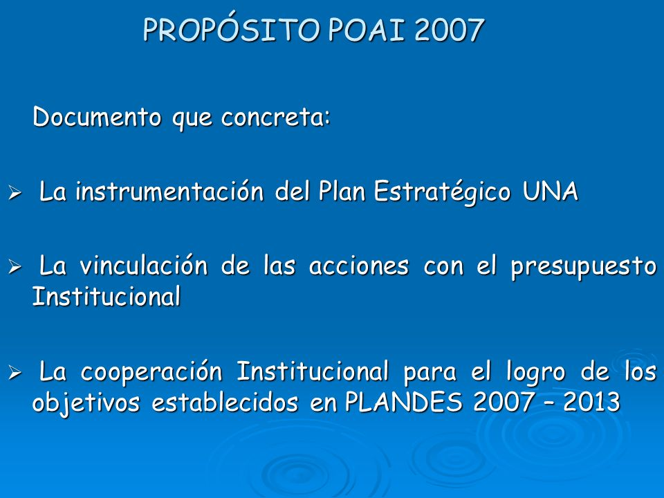 PROPÓSITO POAI 2007 Documento que concreta: La instrumentación del Plan Estratégico UNA La instrumentación del Plan Estratégico UNA La vinculación de