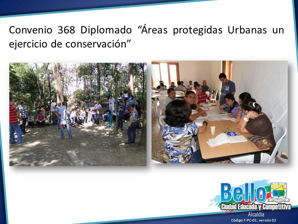 Convenio 368 Diplomado Áreas protegidas Urbanas un ejercicio de conservación Código F-PC-01; versión 02