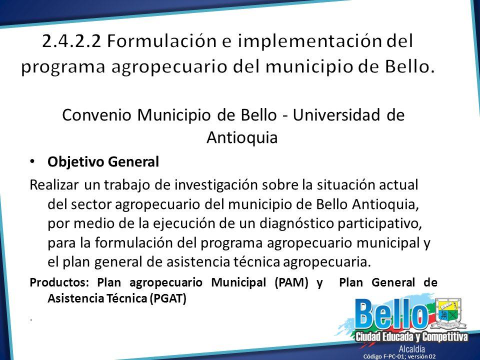 Convenio Municipio de Bello - Universidad de Antioquia Objetivo General Realizar un trabajo de investigación sobre la situación actual del sector agro