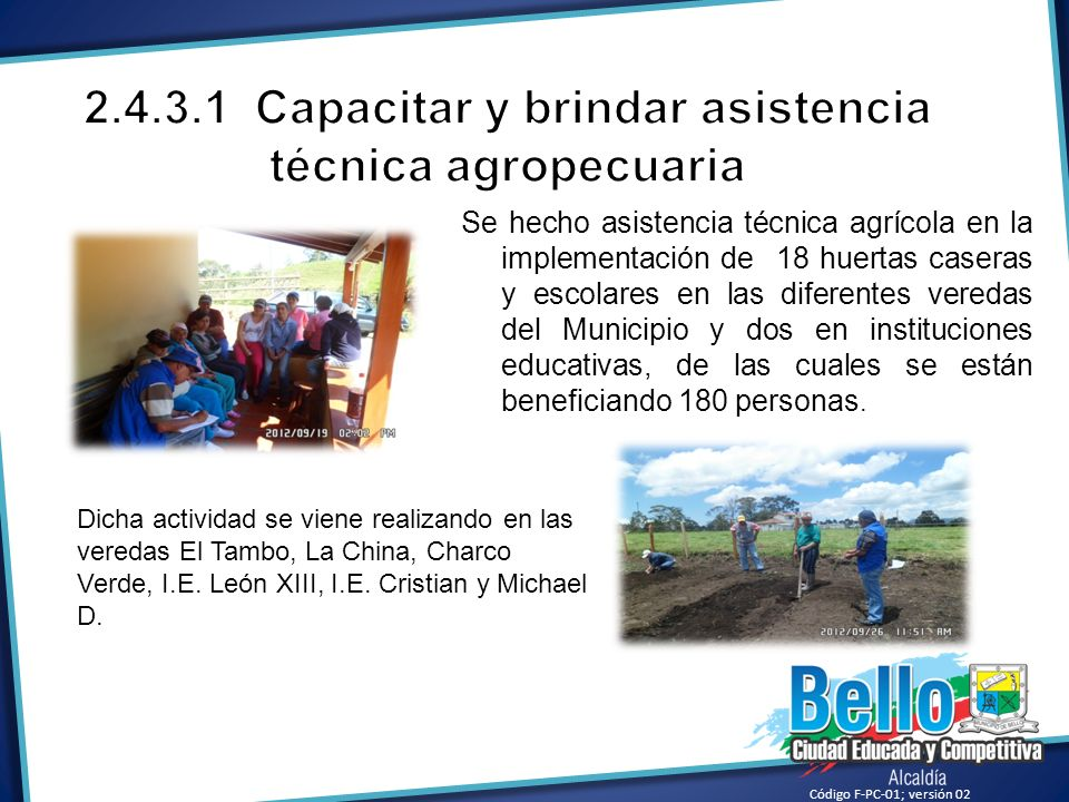 Se hecho asistencia técnica agrícola en la implementación de 18 huertas caseras y escolares en las diferentes veredas del Municipio y dos en instituci