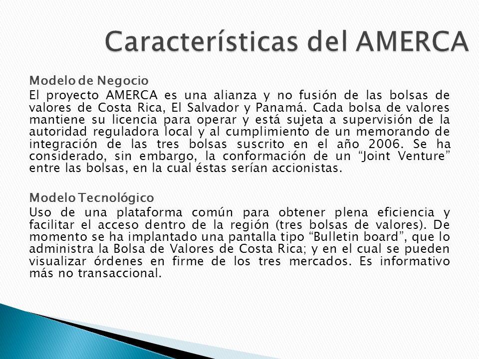 Modelo de Negocio El proyecto AMERCA es una alianza y no fusión de las bolsas de valores de Costa Rica, El Salvador y Panamá.