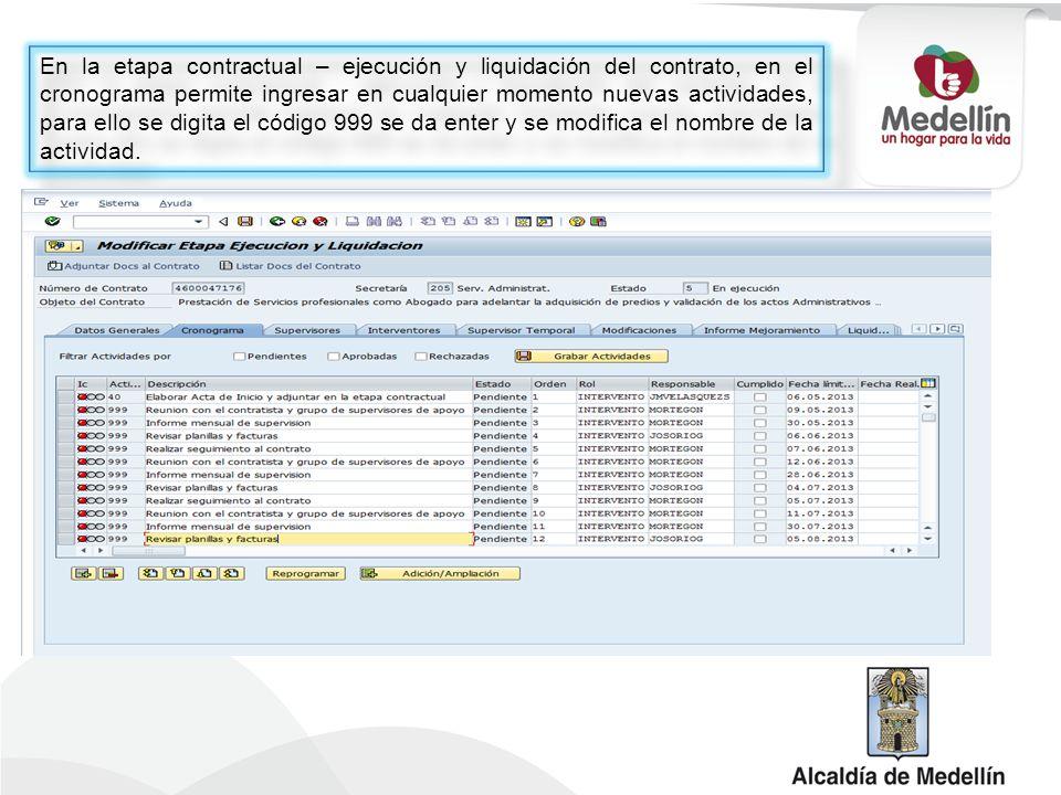En la etapa contractual – ejecución y liquidación del contrato, en el cronograma permite ingresar en cualquier momento nuevas actividades, para ello se digita el código 999 se da enter y se modifica el nombre de la actividad.
