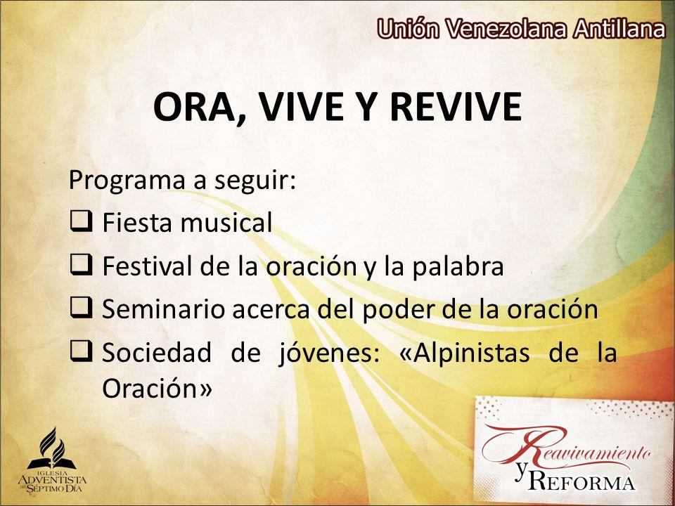 ORA, VIVE Y REVIVE Programa a seguir: Fiesta musical Festival de la oración y la palabra Seminario acerca del poder de la oración Sociedad de jóvenes: