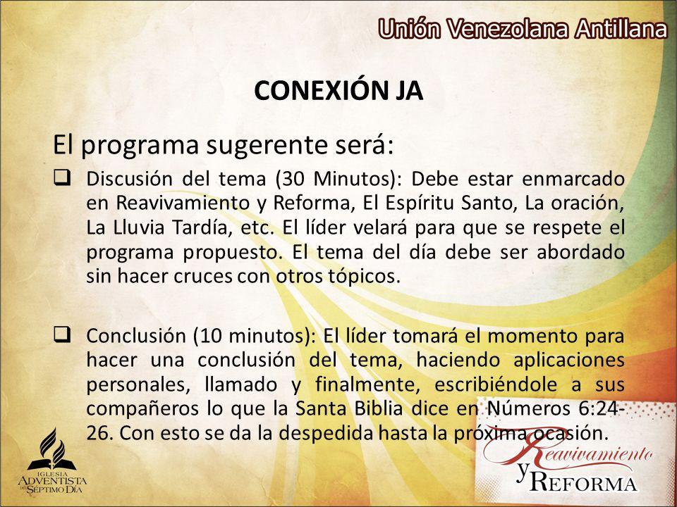 CONEXIÓN JA El programa sugerente será: Discusión del tema (30 Minutos): Debe estar enmarcado en Reavivamiento y Reforma, El Espíritu Santo, La oració