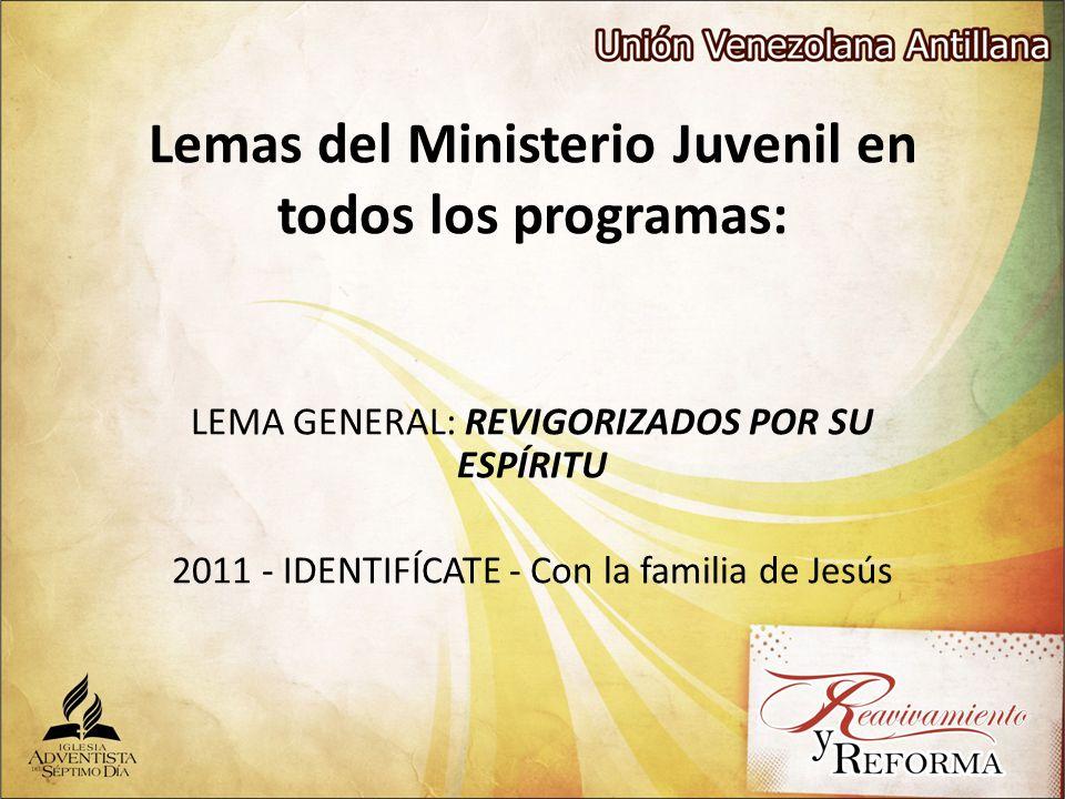 Lemas del Ministerio Juvenil en todos los programas: LEMA GENERAL: REVIGORIZADOS POR SU ESPÍRITU 2011 - IDENTIFÍCATE - Con la familia de Jesús