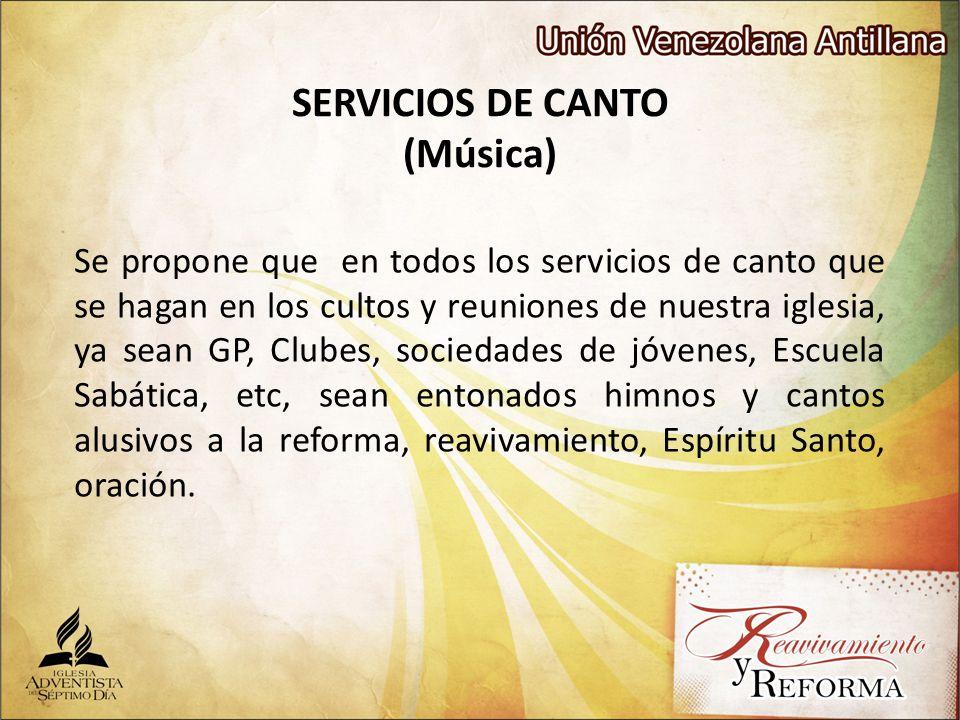 SERVICIOS DE CANTO (Música) Se propone que en todos los servicios de canto que se hagan en los cultos y reuniones de nuestra iglesia, ya sean GP, Club
