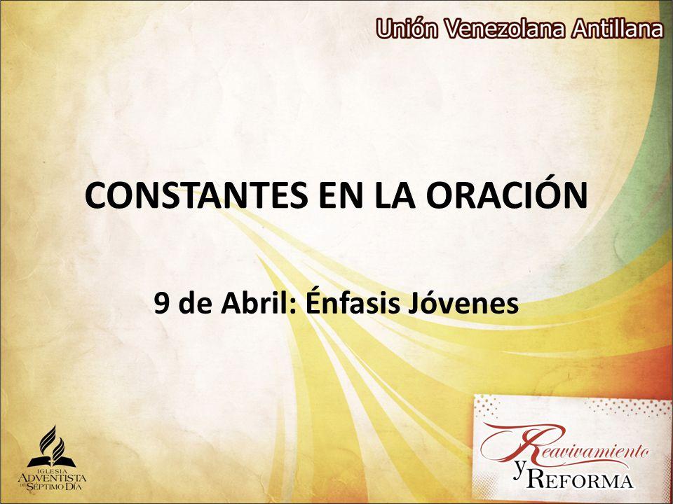 CONSTANTES EN LA ORACIÓN 9 de Abril: Énfasis Jóvenes