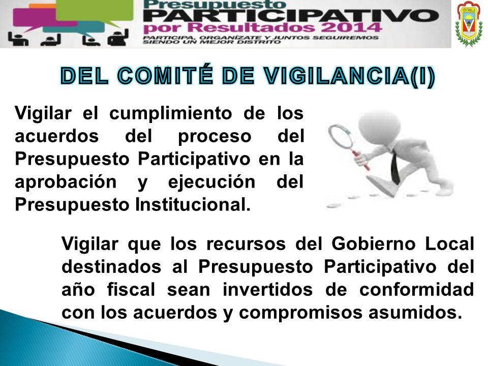 Vigilar el cumplimiento de los acuerdos del proceso del Presupuesto Participativo en la aprobación y ejecución del Presupuesto Institucional. Vigilar