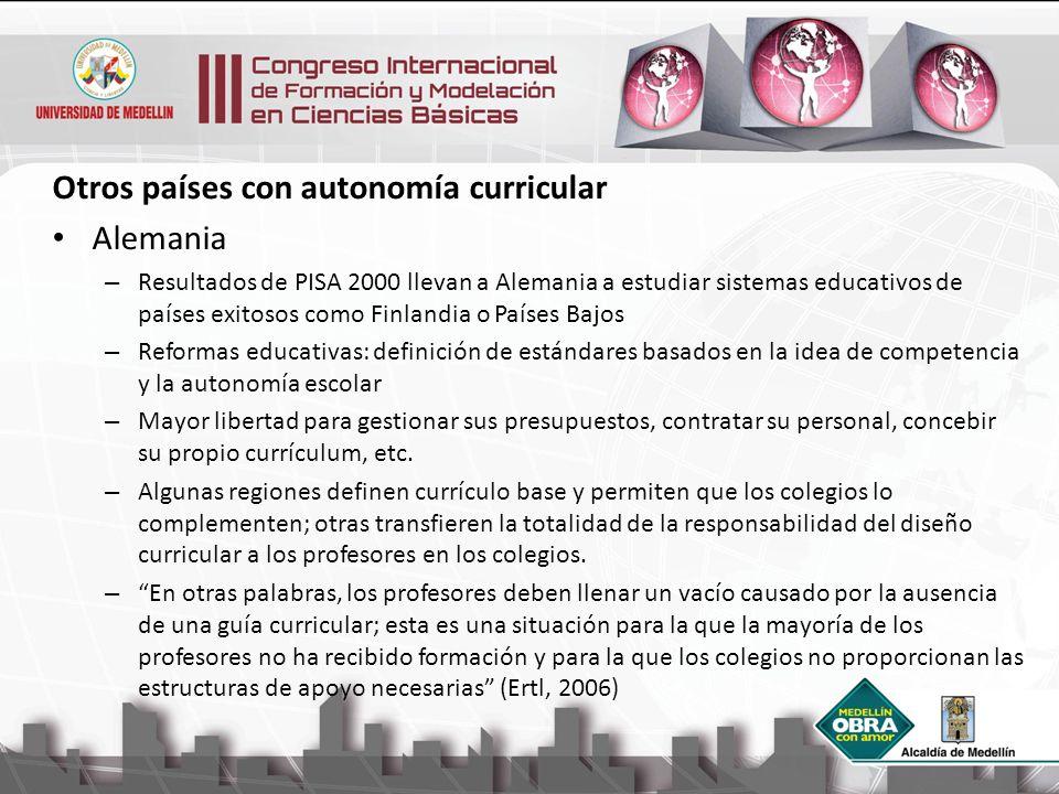 Otros países con autonomía curricular Alemania – Resultados de PISA 2000 llevan a Alemania a estudiar sistemas educativos de países exitosos como Finl