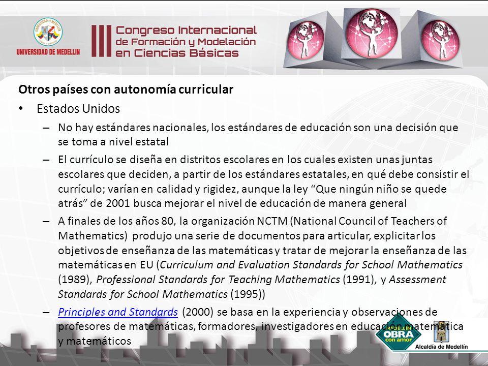 Otros países con autonomía curricular Estados Unidos – No hay estándares nacionales, los estándares de educación son una decisión que se toma a nivel