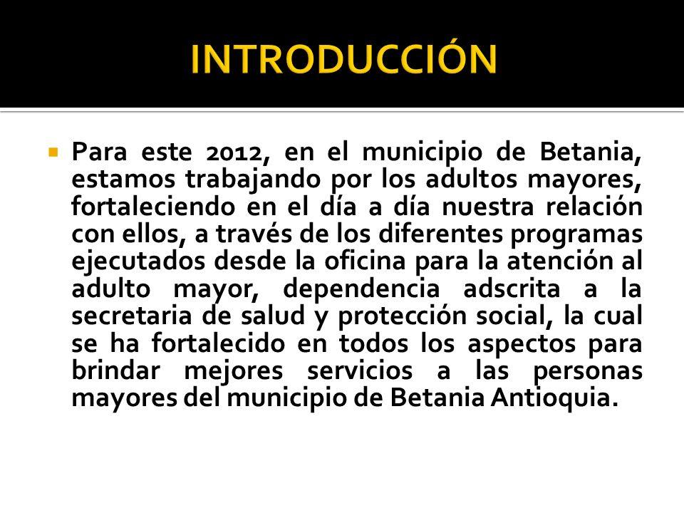 Para este 2012, en el municipio de Betania, estamos trabajando por los adultos mayores, fortaleciendo en el día a día nuestra relación con ellos, a tr