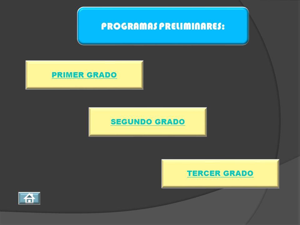 PRIMER GRADO SEGUNDO GRADO TERCER GRADO PROGRAMAS PRELIMINARES: