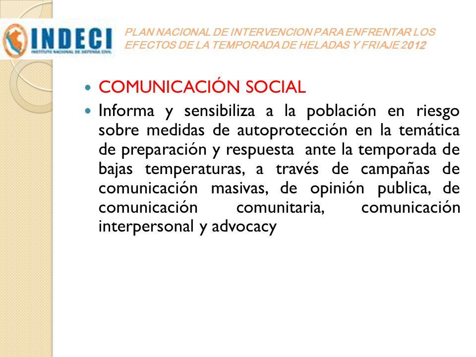 012 PLAN NACIONAL DE INTERVENCION PARA ENFRENTAR LOS EFECTOS DE LA TEMPORADA DE HELADAS Y FRIAJE 2012 COMUNICACIÓN SOCIAL Informa y sensibiliza a la p