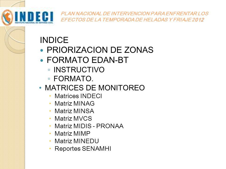 012 PLAN NACIONAL DE INTERVENCION PARA ENFRENTAR LOS EFECTOS DE LA TEMPORADA DE HELADAS Y FRIAJE 2012 INDICE PRIORIZACION DE ZONAS FORMATO EDAN-BT INS