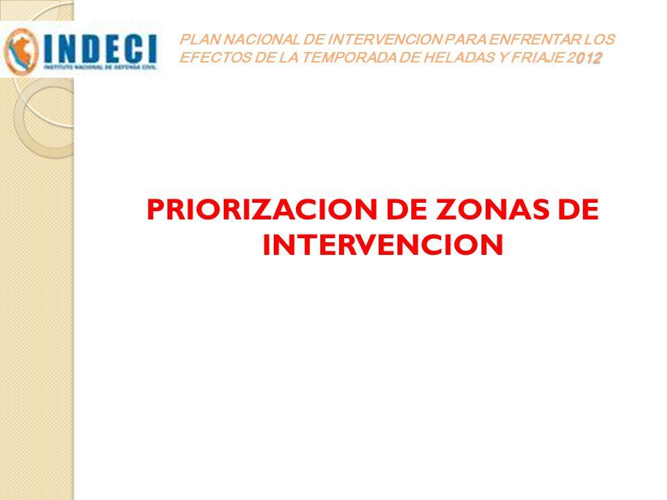 012 PLAN NACIONAL DE INTERVENCION PARA ENFRENTAR LOS EFECTOS DE LA TEMPORADA DE HELADAS Y FRIAJE 2012 PRIORIZACION DE ZONAS DE INTERVENCION