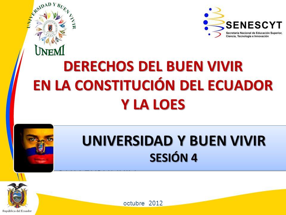 DERECHOS DEL BUEN VIVIR EN LA CONSTITUCIÓN DEL ECUADOR Y LA LOES EDUCACIÓNSUPERIOR NO UNIVERSITARIA octubre 2012 UNIVERSIDAD Y BUEN VIVIR UNIVERSIDAD