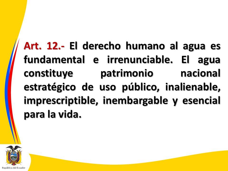 Art. 12.- El derecho humano al agua es fundamental e irrenunciable. El agua constituye patrimonio nacional estratégico de uso público, inalienable, im