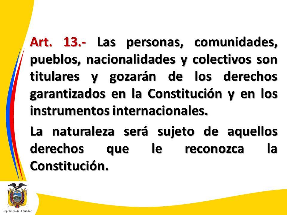 Art. 13.- Las personas, comunidades, pueblos, nacionalidades y colectivos son titulares y gozarán de los derechos garantizados en la Constitución y en