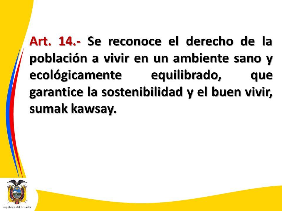 Art. 14.- Se reconoce el derecho de la población a vivir en un ambiente sano y ecológicamente equilibrado, que garantice la sostenibilidad y el buen v