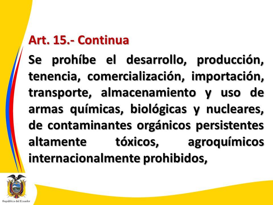 Art. 15.- Continua Se prohíbe el desarrollo, producción, tenencia, comercialización, importación, transporte, almacenamiento y uso de armas químicas,
