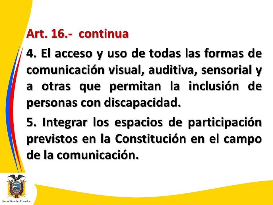 Art. 16.- continua 4. El acceso y uso de todas las formas de comunicación visual, auditiva, sensorial y a otras que permitan la inclusión de personas