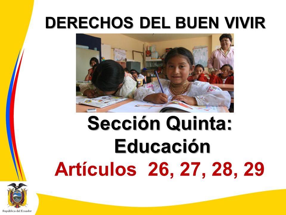 DERECHOS DEL BUEN VIVIR Sección Quinta: Educación Educación Artículos 26, 27, 28, 29