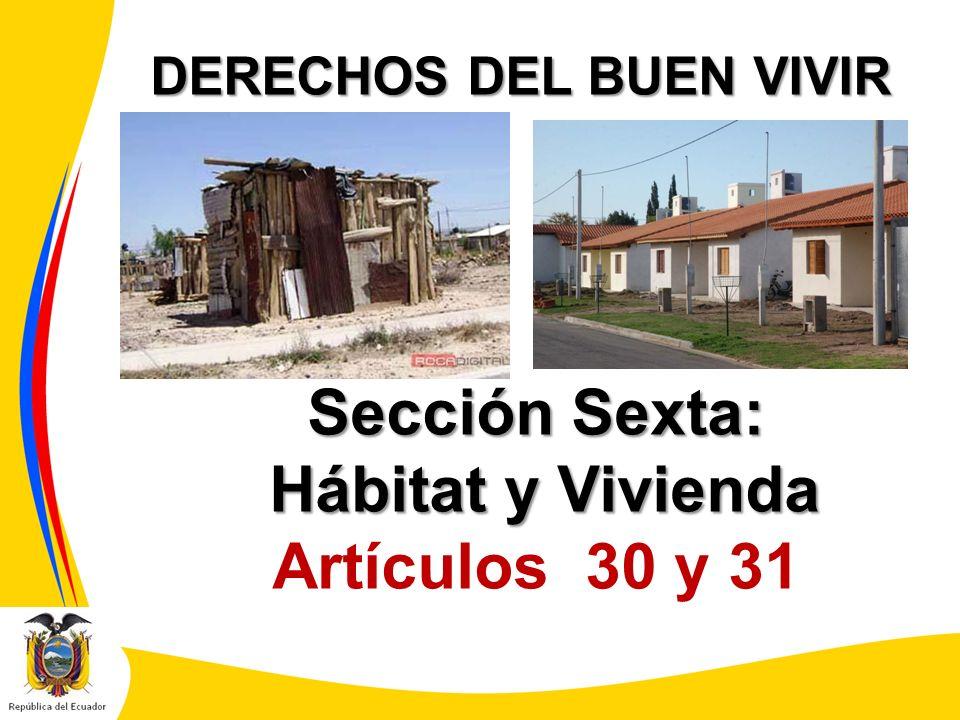 DERECHOS DEL BUEN VIVIR Sección Sexta: Hábitat y Vivienda Hábitat y Vivienda Artículos 30 y 31
