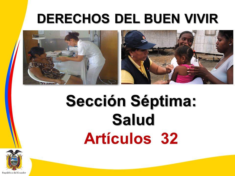 DERECHOS DEL BUEN VIVIR Sección Séptima: Salud Salud Artículos 32