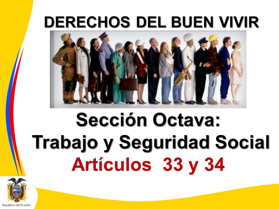 DERECHOS DEL BUEN VIVIR Sección Octava: Trabajo y Seguridad Social Trabajo y Seguridad Social Artículos 33 y 34