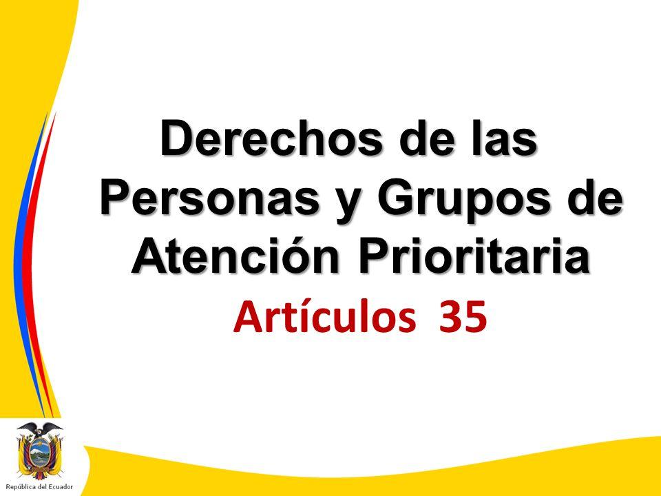 Derechos de las Personas y Grupos de Atención Prioritaria Derechos de las Personas y Grupos de Atención Prioritaria Artículos 35