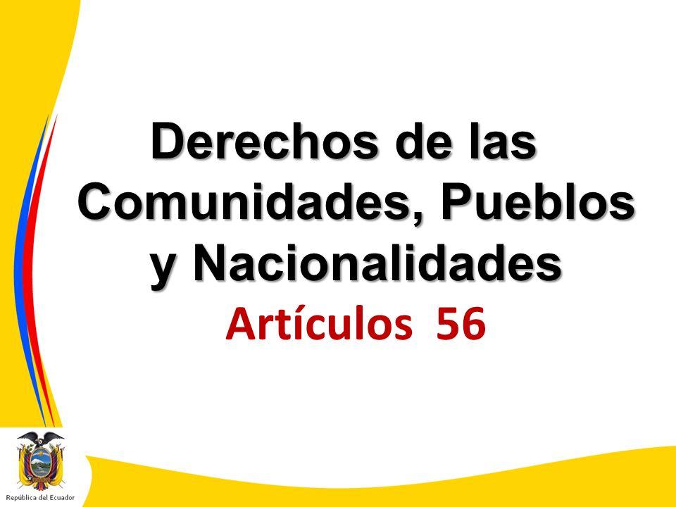 Derechos de las Comunidades, Pueblos y Nacionalidades Derechos de las Comunidades, Pueblos y Nacionalidades Artículos 56