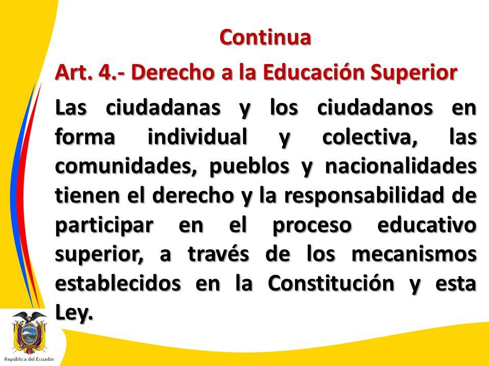 Continua Art. 4.- Derecho a la Educación Superior Las ciudadanas y los ciudadanos en forma individual y colectiva, las comunidades, pueblos y nacional