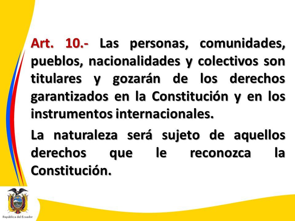 Art. 10.- Las personas, comunidades, pueblos, nacionalidades y colectivos son titulares y gozarán de los derechos garantizados en la Constitución y en