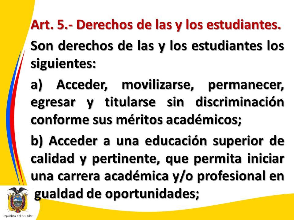 Art. 5.- Derechos de las y los estudiantes. Son derechos de las y los estudiantes los siguientes: a) Acceder, movilizarse, permanecer, egresar y titul
