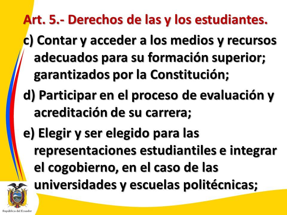 Art. 5.- Derechos de las y los estudiantes. c) Contar y acceder a los medios y recursos adecuados para su formación superior; garantizados por la Cons