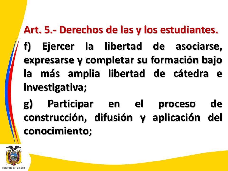 Art. 5.- Derechos de las y los estudiantes. f) Ejercer la libertad de asociarse, expresarse y completar su formación bajo la más amplia libertad de cá