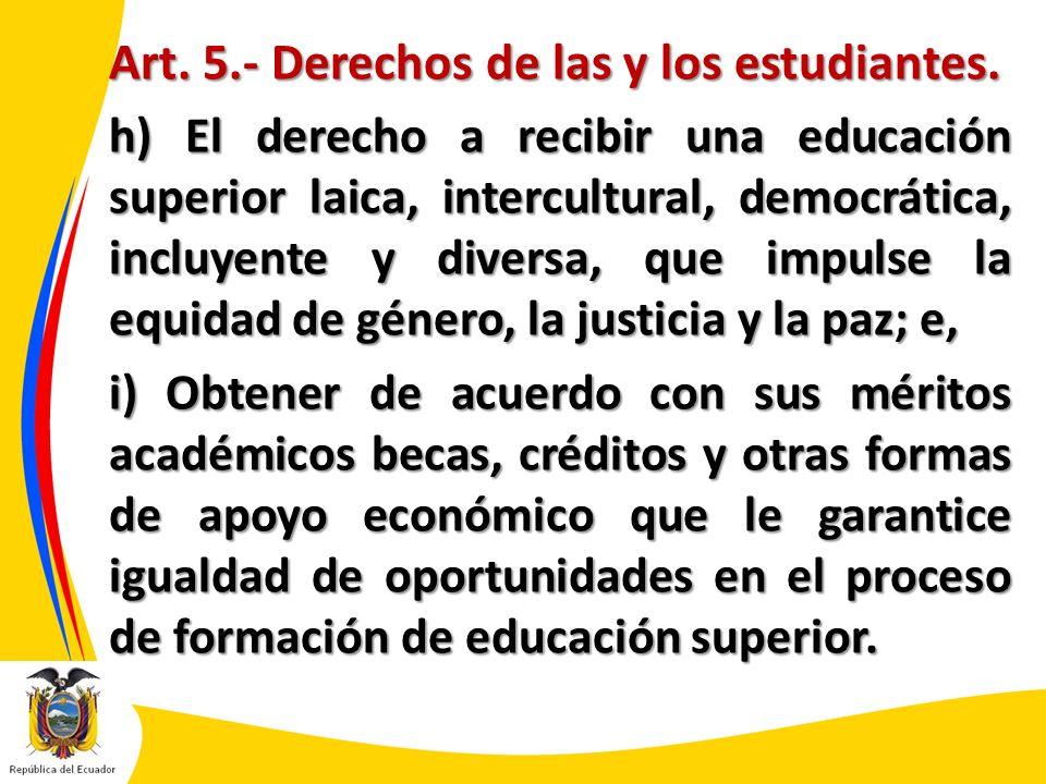 Art. 5.- Derechos de las y los estudiantes. h) El derecho a recibir una educación superior laica, intercultural, democrática, incluyente y diversa, qu