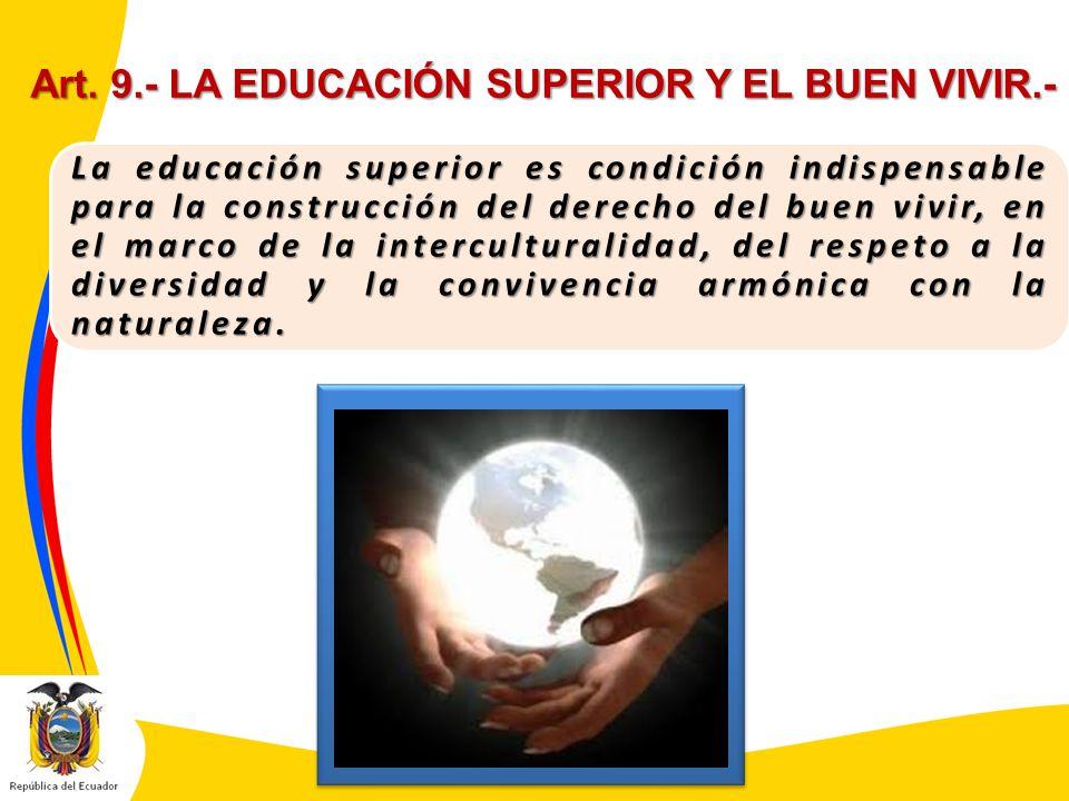 Art. 9.- LA EDUCACIÓN SUPERIOR Y EL BUEN VIVIR.- La educación superior es condición indispensable para la construcción del derecho del buen vivir, en